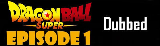 Dragon Ball Super Episode 1 English Dubbed DBSuper
