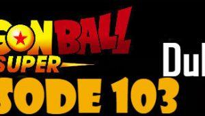 Dragon Ball Super Episode 103 English Dubbed DBSuper