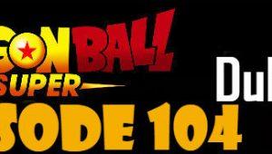 Dragon Ball Super Episode 104 English Dubbed DBSuper