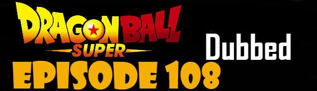 Dragon Ball Super Episode 108 English Dubbed DBSuper
