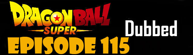 Dragon Ball Super Episode 115 English Dubbed DBSuper
