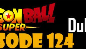 Dragon Ball Super Episode 124 English Dubbed DBSuper