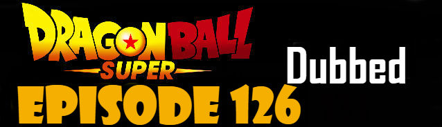 Dragon Ball Super Episode 126 English Dubbed DBSuper