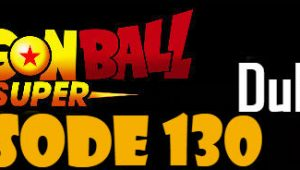 Dragon Ball Super Episode 130 English Dubbed DBSuper