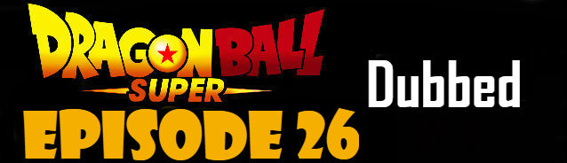 Dragon Ball Super Episode 26 English Dubbed DBSuper