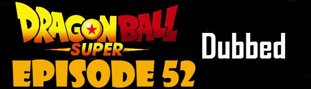 Dragon Ball Super Episode 52 English Dubbed DBSuper