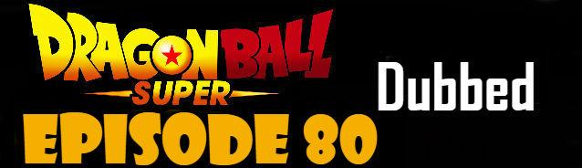Dragon Ball Super Episode 80 English Dubbed DBSuper